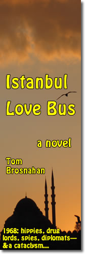 Istanbul Love Bus: 1968 Istanbul, hippies, drug lords, spies, and a plot to destroy a world monument